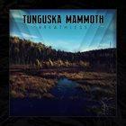 TUNGUSKA MAMMOTH Breathless album cover