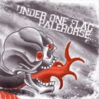 UNDER ONE FLAG Under One Flag / Palehorse album cover