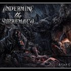 UNDERMINE THE SUPREMACY Ashes album cover