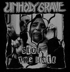 UNHOLY GRAVE Stop the Hate / Unholy World album cover