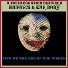UNIFORM Live At The End Of The World (with The Body) album cover