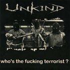 UNKIND Who's the Fucking Terrorist ? album cover