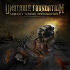 UNSTABLE FOUNDATION Strength Through Determination album cover