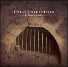 UPON INFLICTION To Escape Is to Suffer album cover