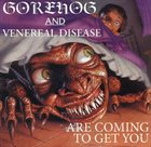 VENEREAL DISEASE Gorehog and Venereal Disease Are Coming to Get You album cover