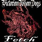 VICTORIAN WHORE DOGS Fetch album cover