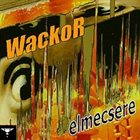 WACKOR Elmecsere album cover