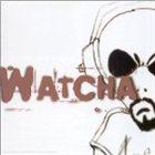 WATCHA Watcha album cover