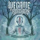 WE CAME AS ROMANS To Plant a Seed album cover