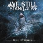 WE STILL STAND ALIVE Gulf Of Sharks album cover