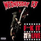 WEDNESDAY 13 F**k It We'll Do It Live album cover
