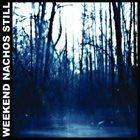 WEEKEND NACHOS Still album cover