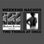 WEEKEND NACHOS Two Things At Once album cover