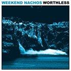 WEEKEND NACHOS Worthless album cover