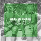 WE'LL DIE SMILING Everyone Has Lips / Worn Out album cover