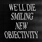 WE'LL DIE SMILING New Objectivity album cover
