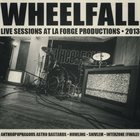 WHEELFALL Live Sessions At La Forge Productions, 2013 album cover