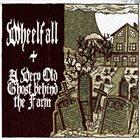 WHEELFALL Wheelfall / A Very Old Ghost Behind The Farm album cover