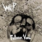 WHIP Fullmoon Vomit album cover
