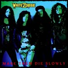 WHITE ZOMBIE Make Them Die Slowly album cover