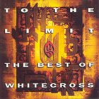 WHITECROSS To the Limit: The Best of Whitecross album cover