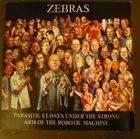 ZEBRAS Parasitic Clones Under The Strong Arm Of The Robotic Machine album cover