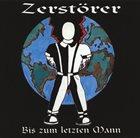 ZERSTÖRER (SH) Bis Zum Letzten Mann album cover