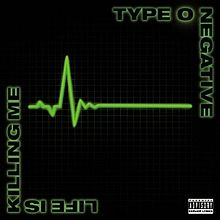 TYPE O NEGATIVE - Life Is Killing Me cover