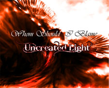 UNCREATED LIGHT - Whom Should I Blame cover