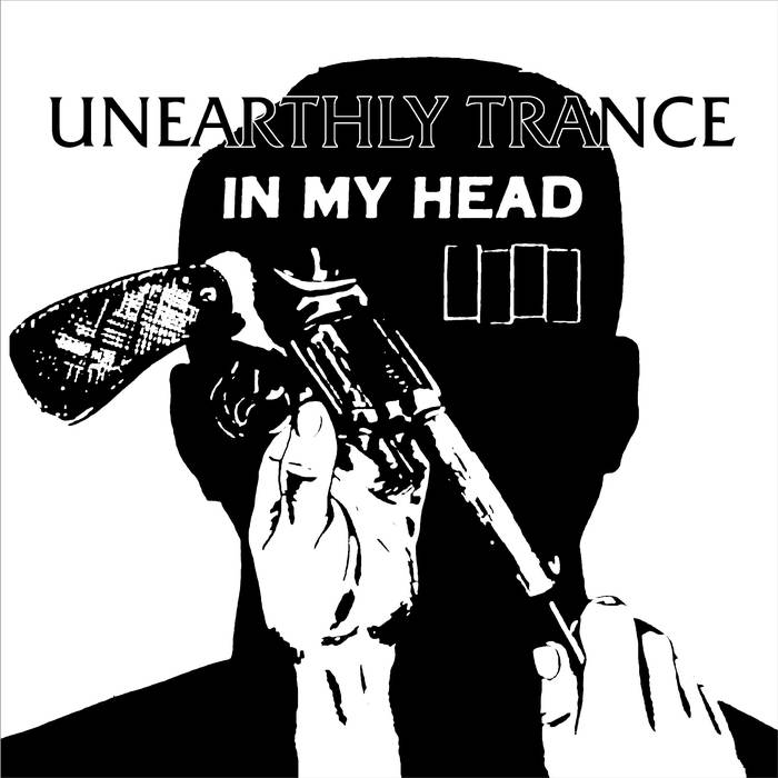 UNEARTHLY TRANCE - In My Head (Black Flag Tribute) cover