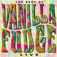 VANILLA FUDGE - The Best of Vanilla Fudge: Live cover
