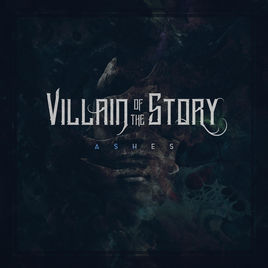 VILLAIN OF THE STORY - Ashes cover