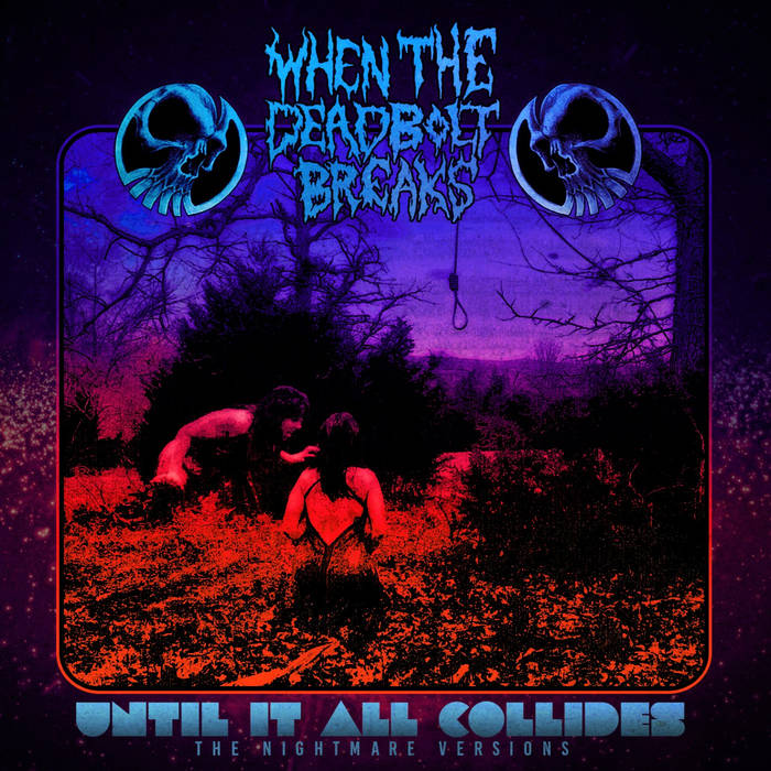 WHEN THE DEADBOLT BREAKS - Until It All Collides: The Nightmare Versions cover