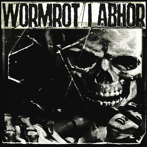 I Abhor - Wormrot I Abhor - Wormrot