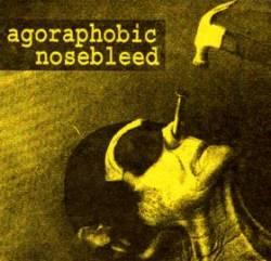 AGORAPHOBIC NOSEBLEED - Agoraphobic Nosebleed (1) cover