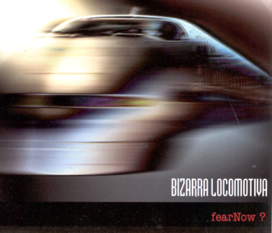 BIZARRA LOCOMOTIVA - Fear Now! cover
