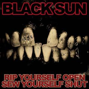BLACK SUN - Rip Yourself Open, Sew Yourself Shut cover