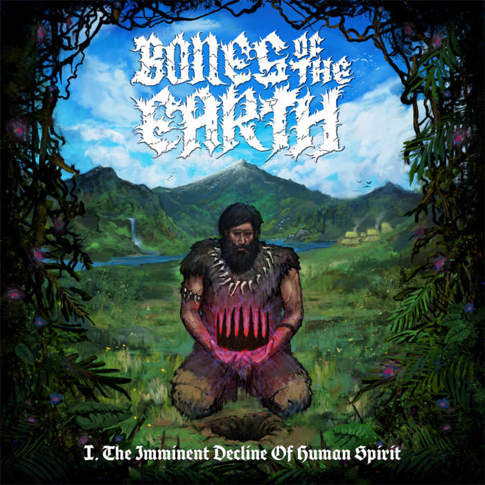 BONES OF THE EARTH - I. The Imminent Decline Of Human Spirit cover