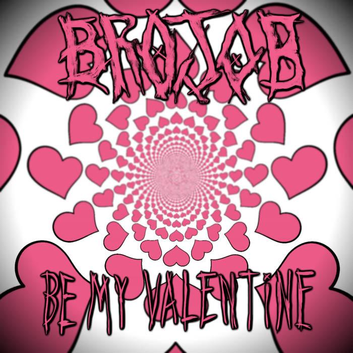 BROJOB - Be My Valentine cover