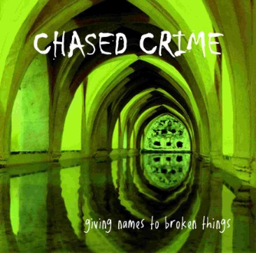 CHASED CRIME - Giving Names to Broken Things cover