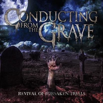 CONDUCTING FROM THE GRAVE - Revival Of Forsaken Trials cover