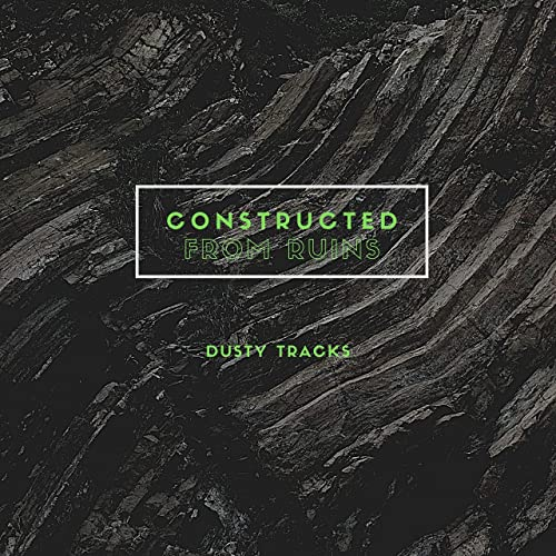 CONSTRUCTED FROM RUINS - Dusty Tracks cover