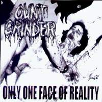 CUNT GRINDER - Only One Face of Reality cover