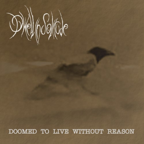 DWELL IN SOLITUDE - Doomed to Live Without Reason cover