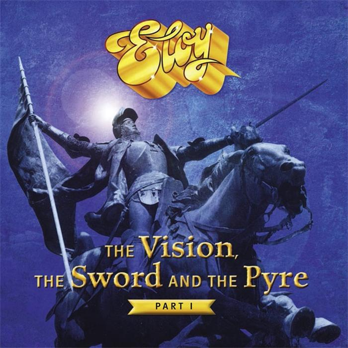 ELOY - The Vision, The Sword, and the Pyre (Part 1) cover