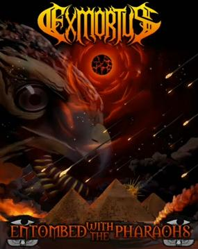 EXMORTUS - Entombed with the Pharaohs cover