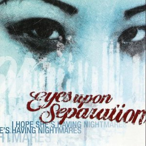 EYES UPON SEPARATION - I Hope She's Having Nightmares cover