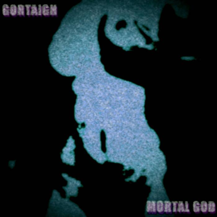 GORTAIGH - Mortal God cover