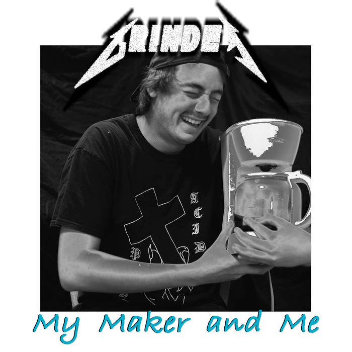 GRINDER - 1. My Maker and Me cover