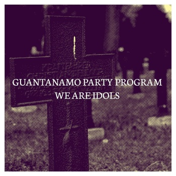GUANTANAMO PARTY PROGRAM - Guantanamo Party Program / We Are Idols cover